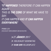 "Sujet des Bündnis Jetzt Zeichen setzen mit Zitat von Primo Levi, Holocaust-Überlebendem: ""It happened therefore it can happen again. This is the core of what we have to say. It can happen and it can happen everywhere."". Darunter Informationen zur Veranstaltung: 27. Jänner 2017, Holocaust Gedenktag, 10 Uhr Heldenplatz."
